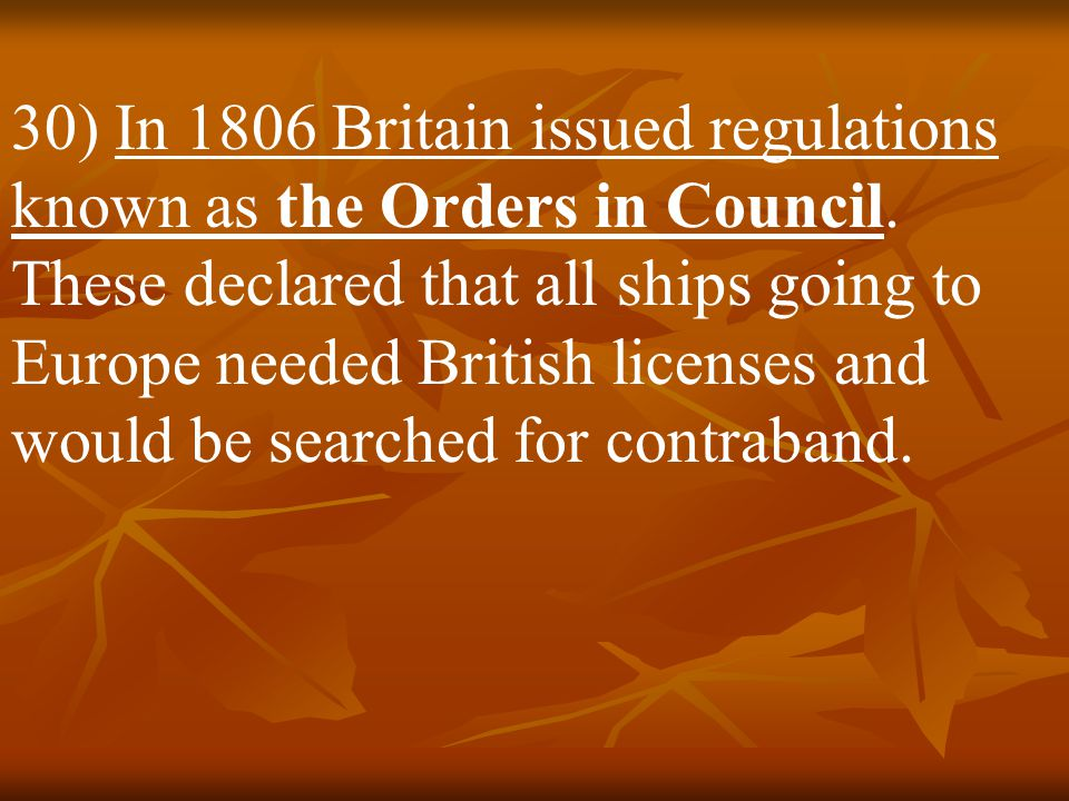 30) In 1806 Britain issued regulations known as the Orders in Council