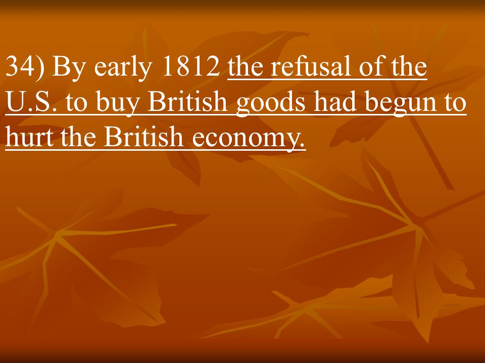 34) By early 1812 the refusal of the U. S