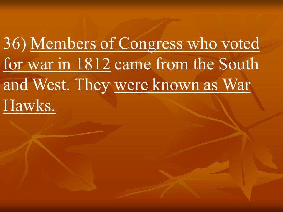 36) Members of Congress who voted for war in 1812 came from the South and West.