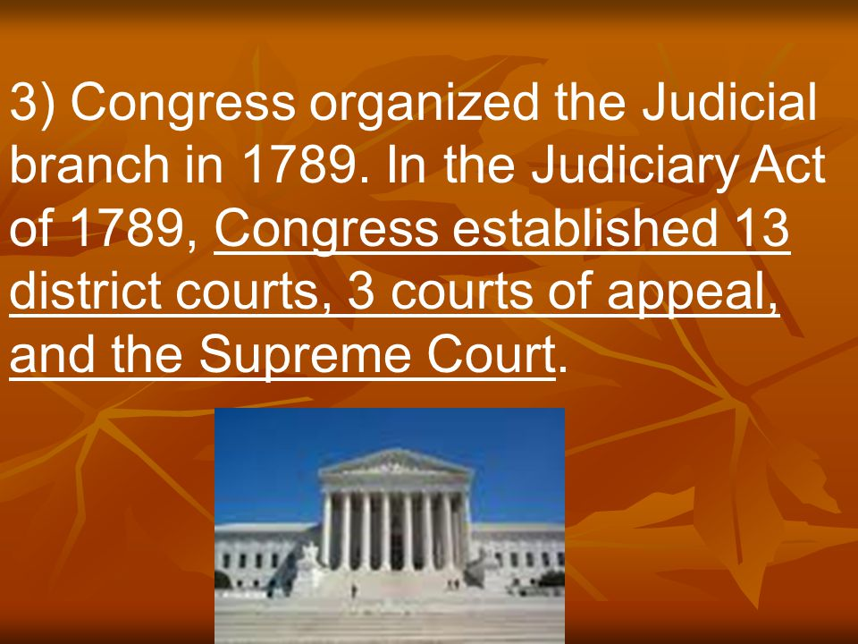 3) Congress organized the Judicial branch in 1789