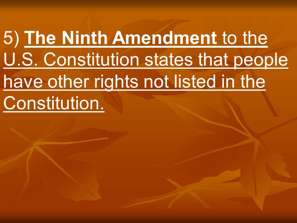 5) The Ninth Amendment to the U. S