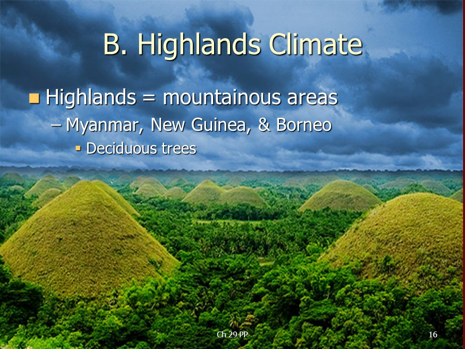 B. Highlands Climate Highlands = mountainous areas