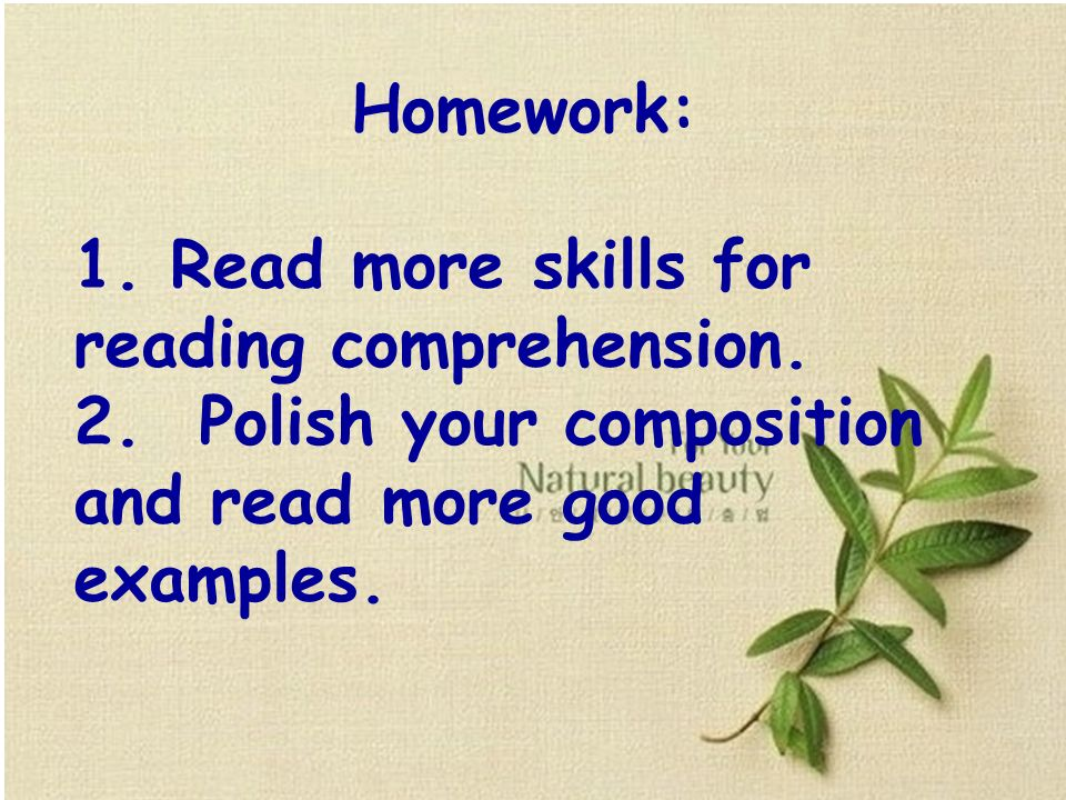 Homework: 1. Read more skills for reading comprehension.