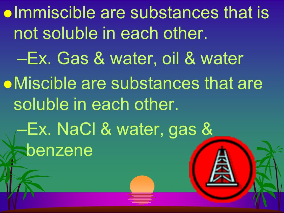 Immiscible are substances that is not soluble in each other.