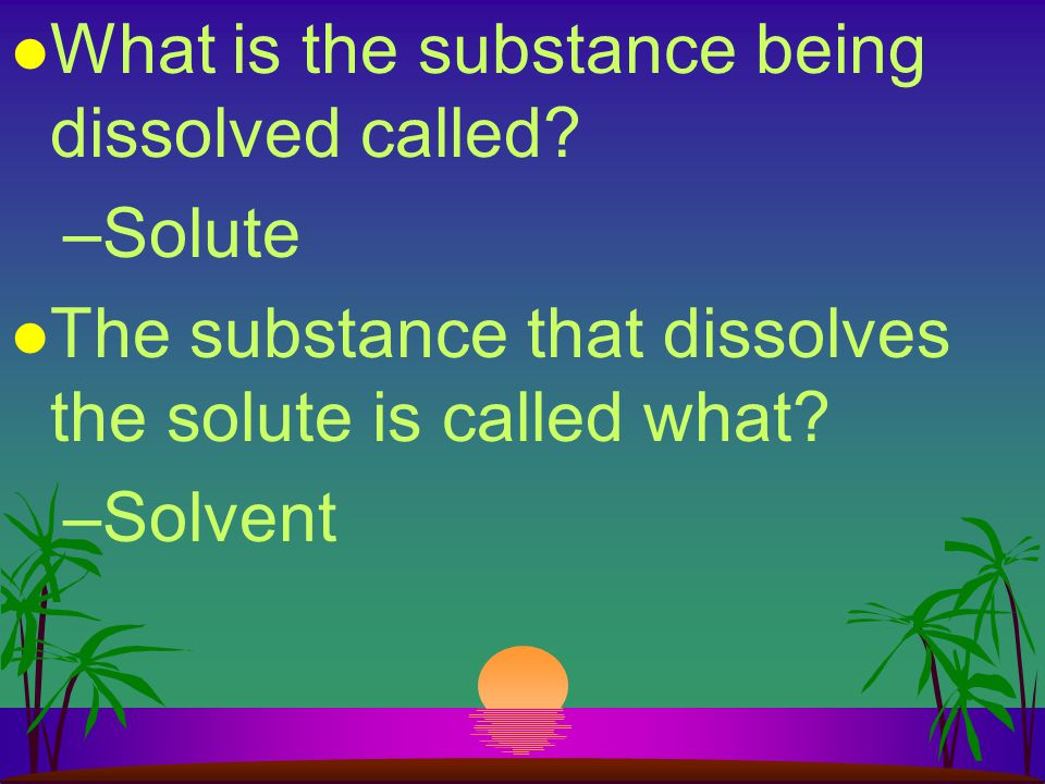 What is the substance being dissolved called
