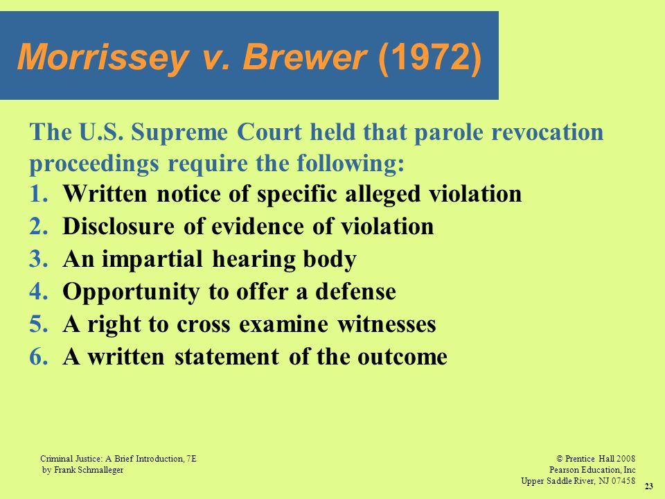 Morrissey v. Brewer (1972) The U.S. Supreme Court held that parole revocation. proceedings require the following: