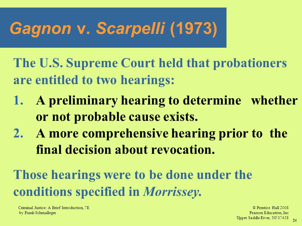 Gagnon v. Scarpelli (1973) The U.S. Supreme Court held that probationers. are entitled to two hearings: