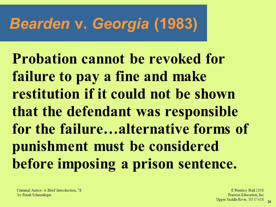 Bearden v. Georgia (1983) Probation cannot be revoked for. failure to pay a fine and make. restitution if it could not be shown.