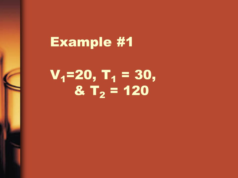 Example #1 V1=20, T1 = 30, & T2 = 120