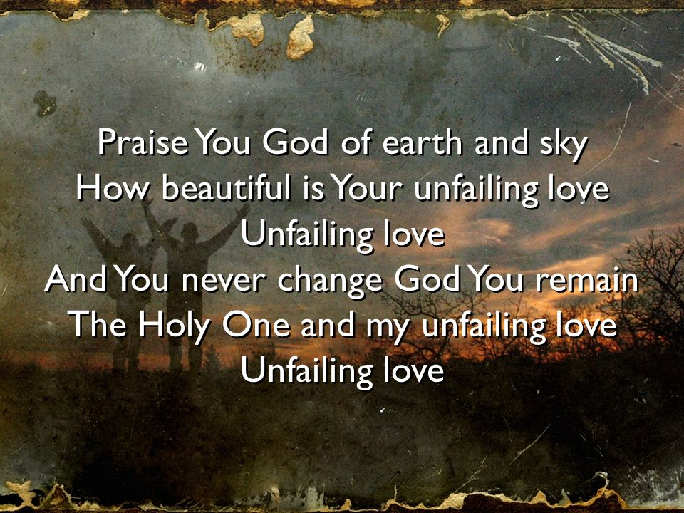 Praise You God of earth and sky How beautiful is Your unfailing love