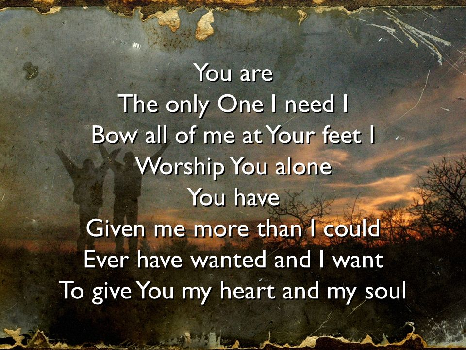 Bow all of me at Your feet I Worship You alone You have