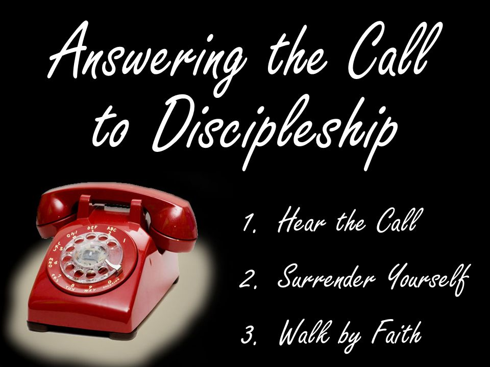 Answering the Call to Discipleship Hear the Call Surrender Yourself
