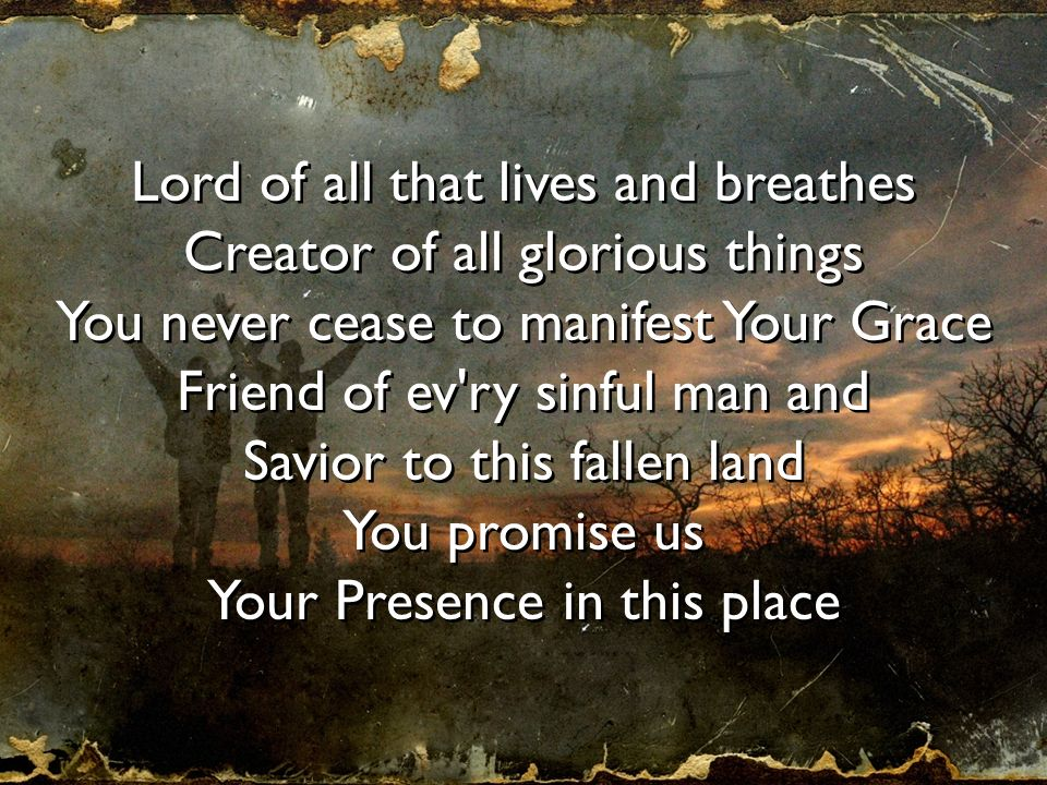 Lord of all that lives and breathes Creator of all glorious things