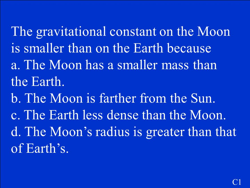 a. The Moon has a smaller mass than the Earth.