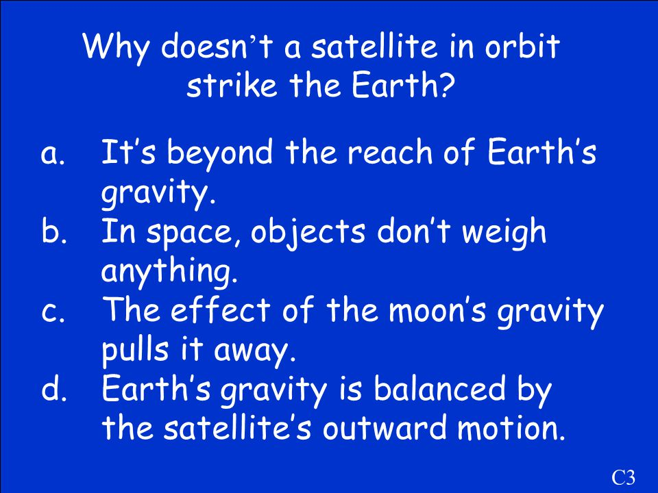 Why doesn't a satellite in orbit