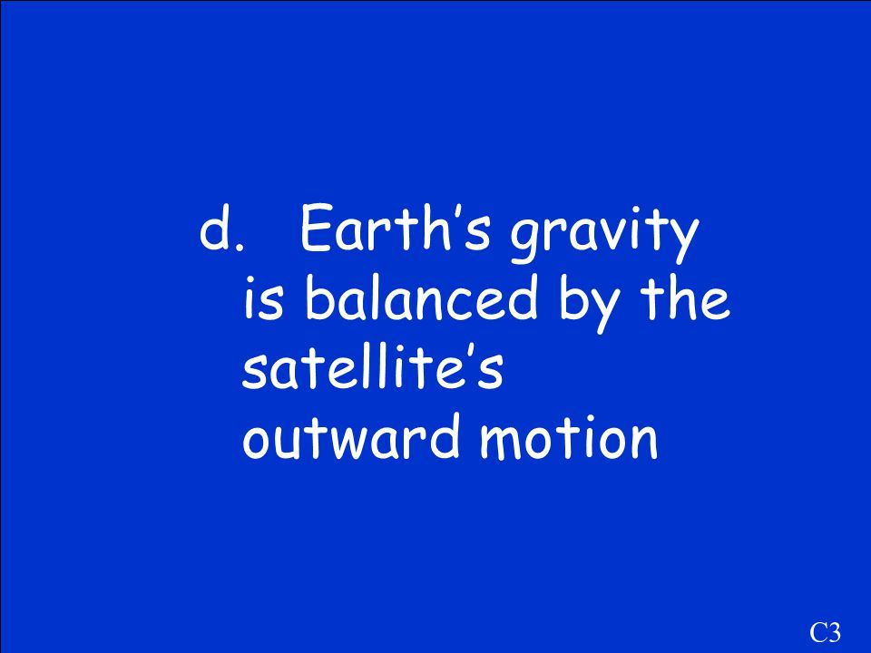 d. Earth's gravity is balanced by the satellite's outward motion