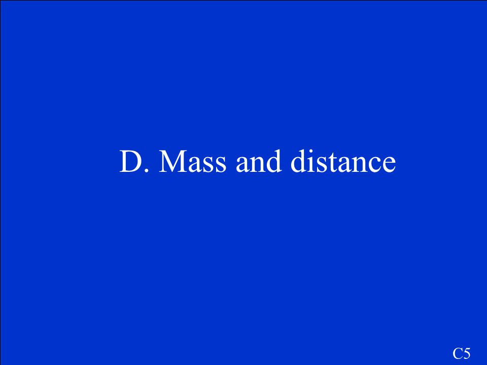 D. Mass and distance C5