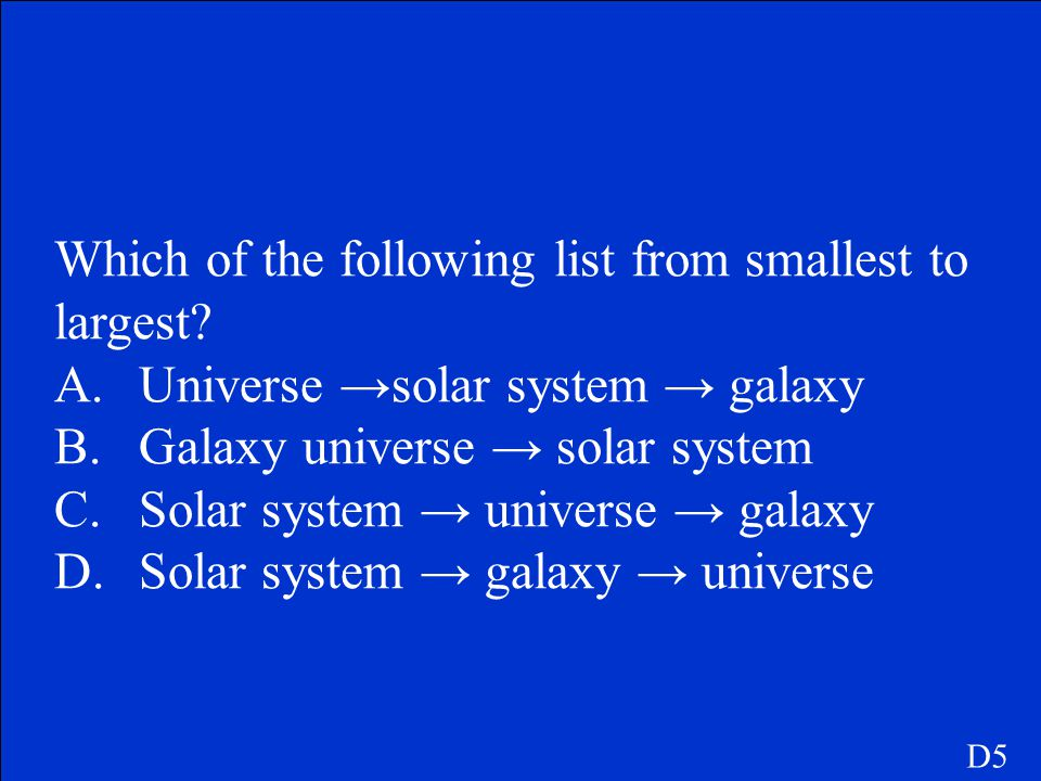 Which of the following list from smallest to largest