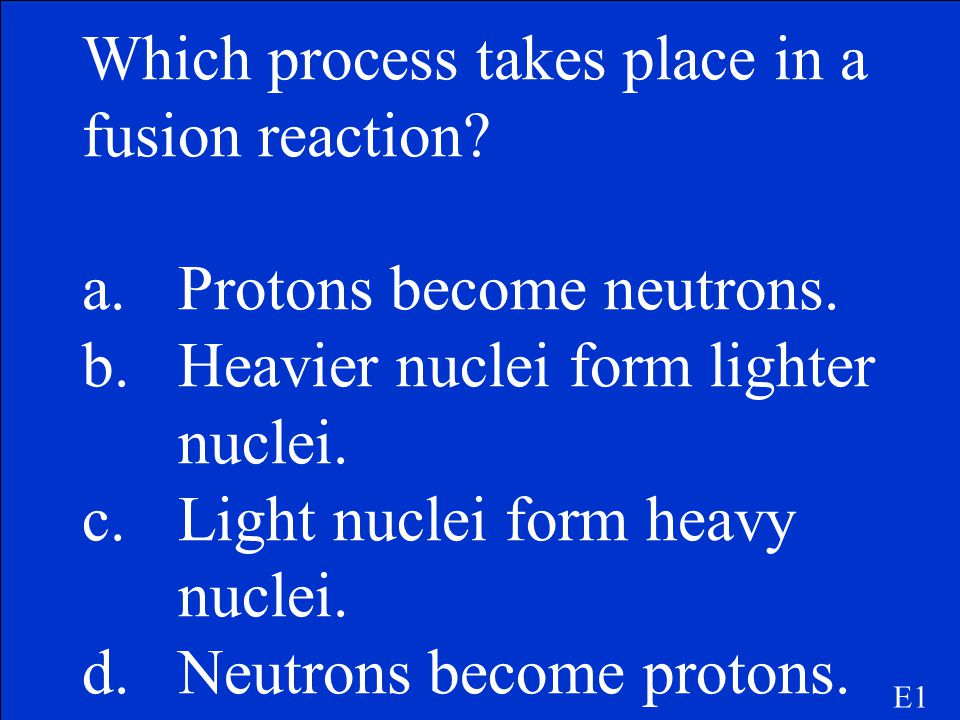 Which process takes place in a fusion reaction