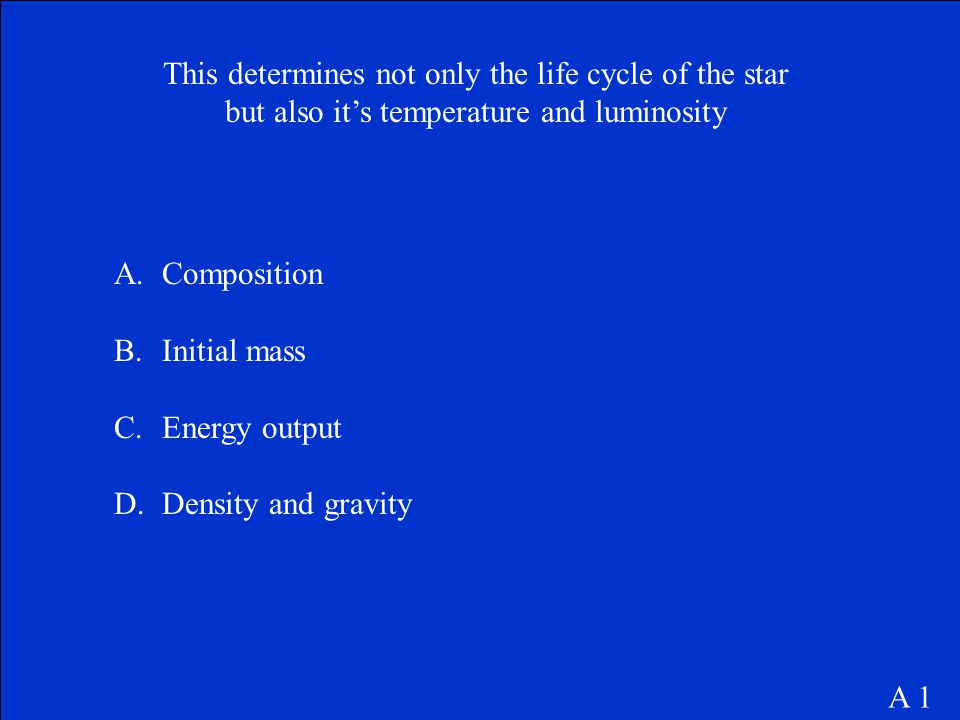 This determines not only the life cycle of the star but also it's temperature and luminosity