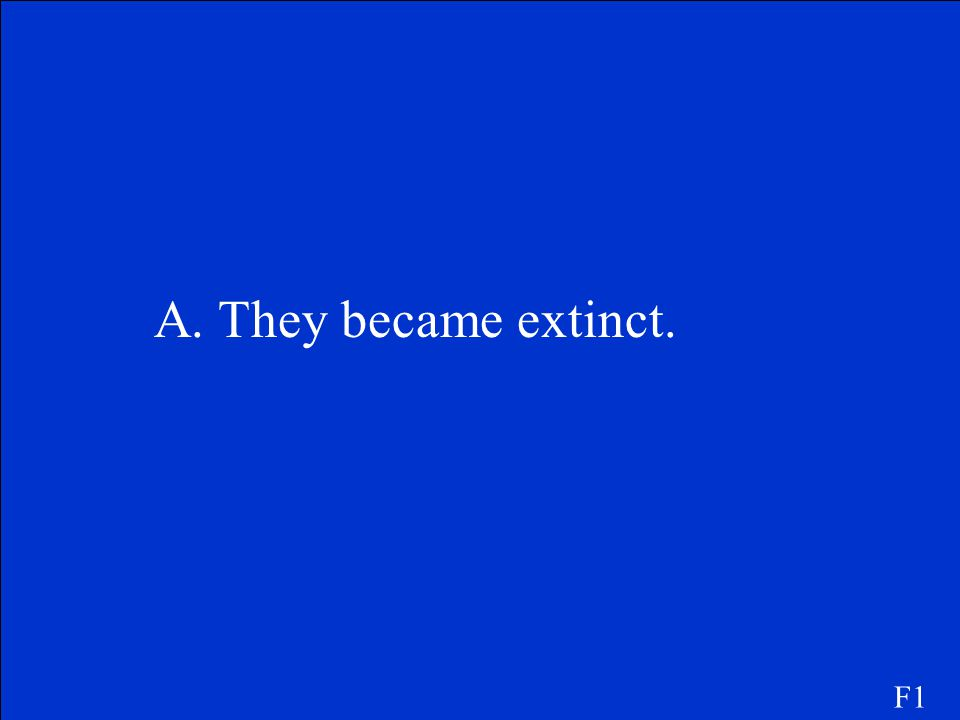 A. They became extinct. F1