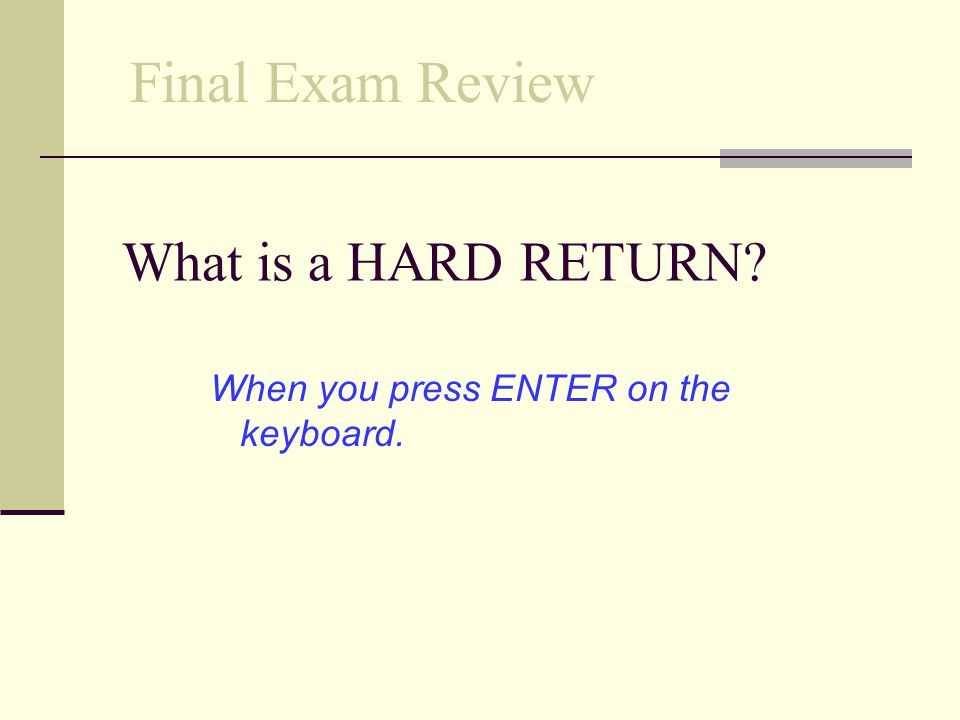 Final Exam Review What is a HARD RETURN