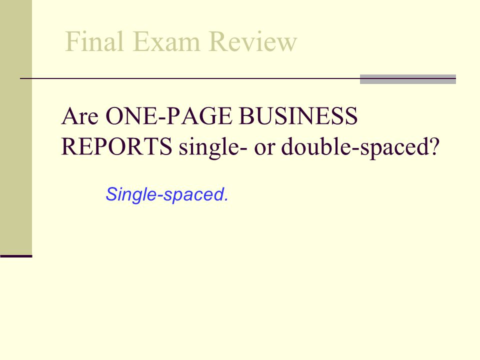 Are ONE-PAGE BUSINESS REPORTS single- or double-spaced