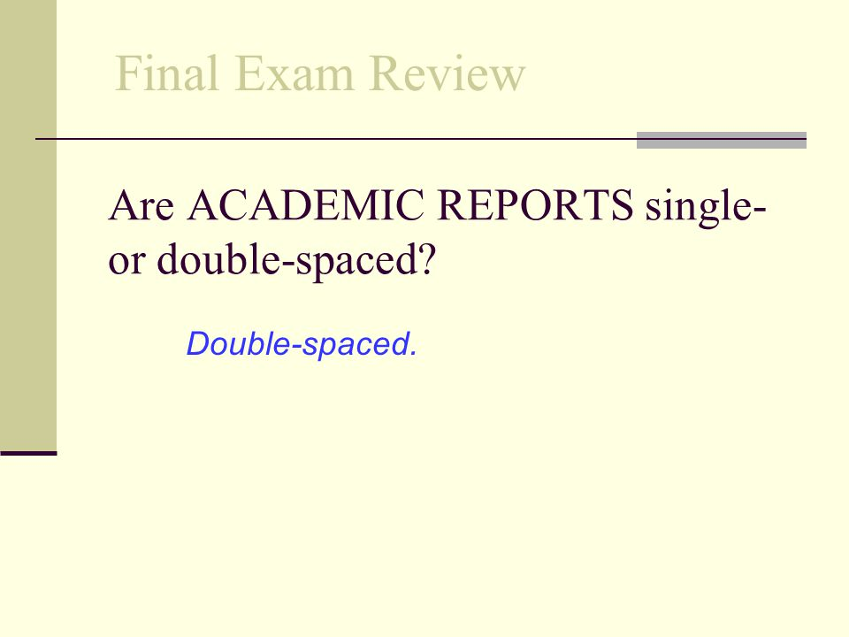Are ACADEMIC REPORTS single- or double-spaced