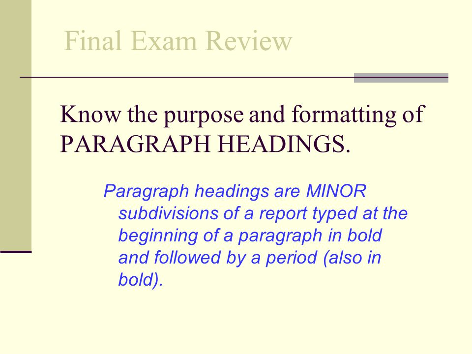 Know the purpose and formatting of PARAGRAPH HEADINGS.
