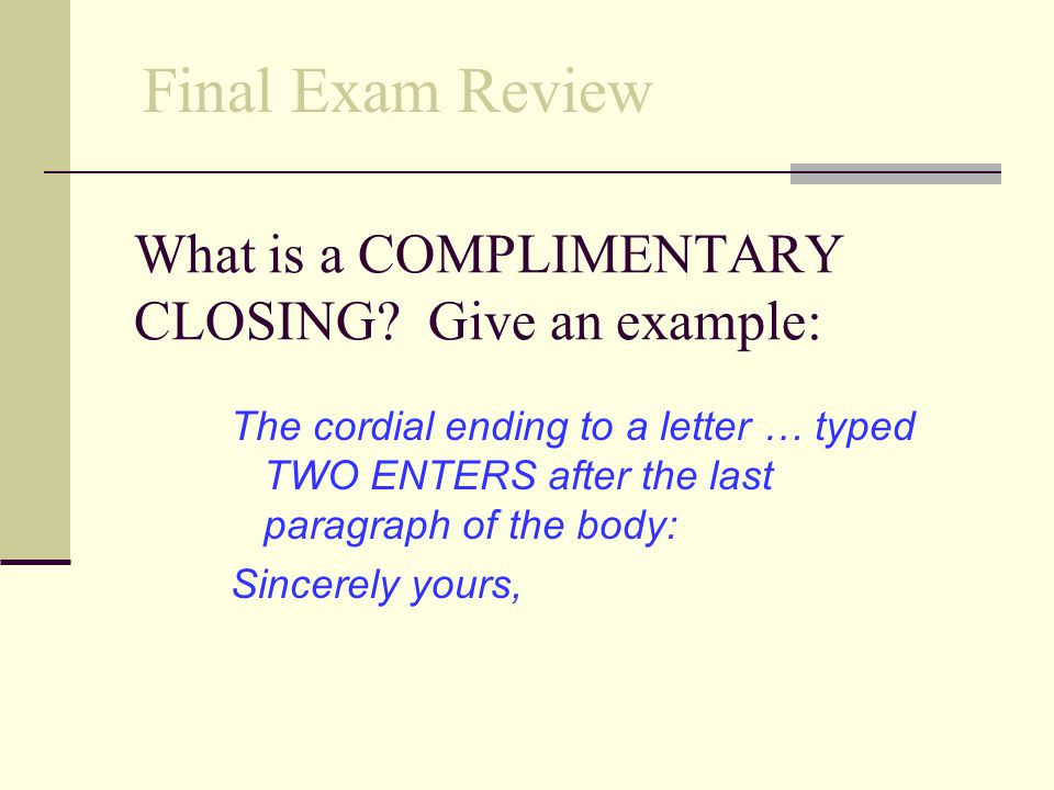 What is a COMPLIMENTARY CLOSING Give an example: