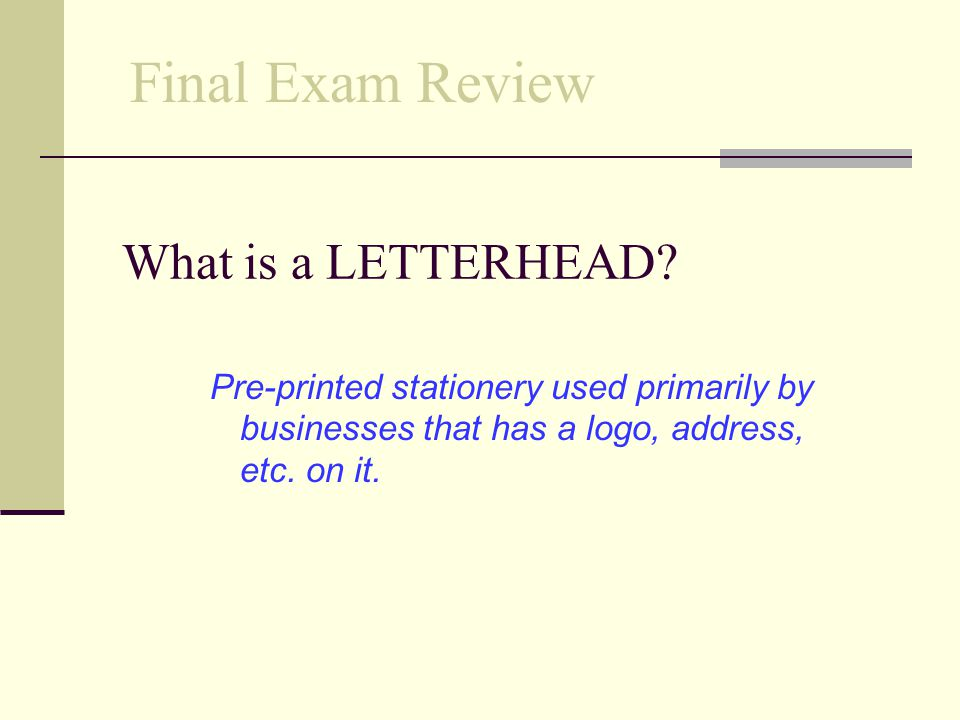 Final Exam Review What is a LETTERHEAD