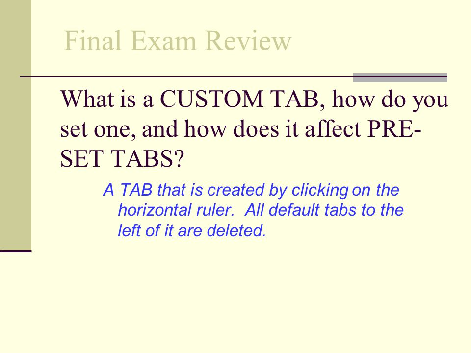 Final Exam Review What is a CUSTOM TAB, how do you set one, and how does it affect PRE-SET TABS