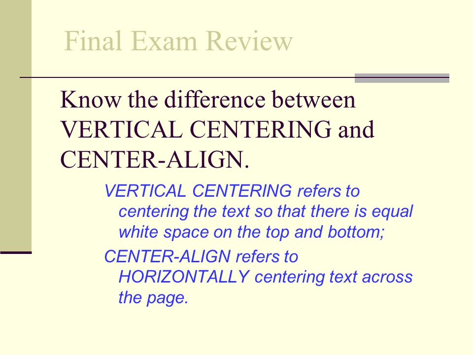 Know the difference between VERTICAL CENTERING and CENTER-ALIGN.