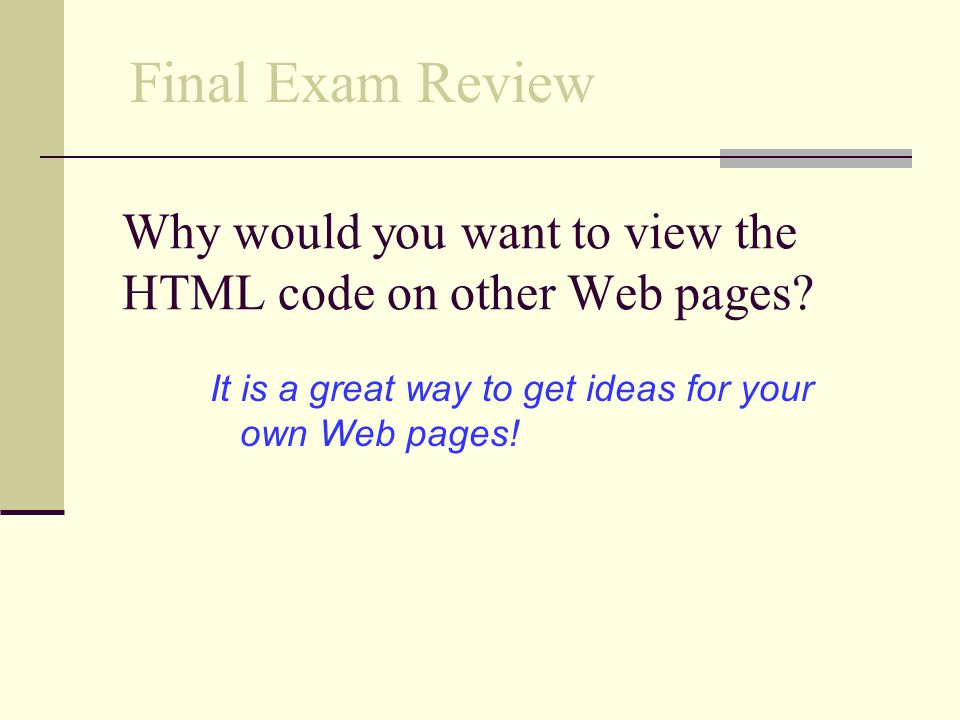 Why would you want to view the HTML code on other Web pages