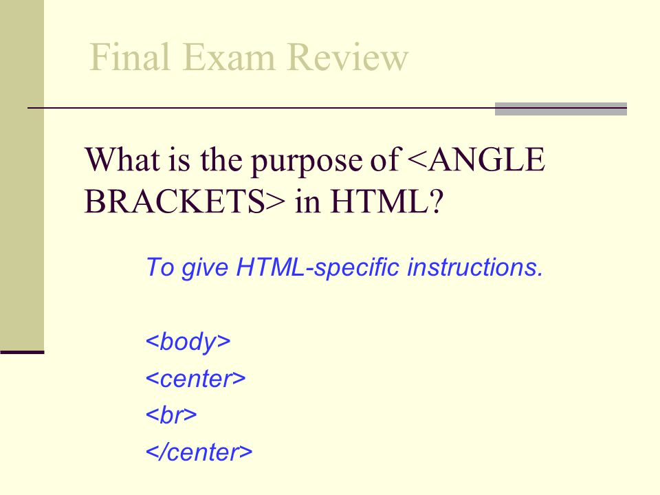 What is the purpose of <ANGLE BRACKETS> in HTML