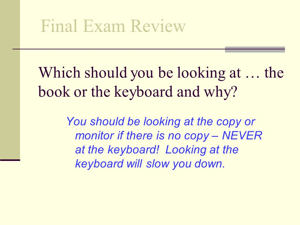 Which should you be looking at … the book or the keyboard and why