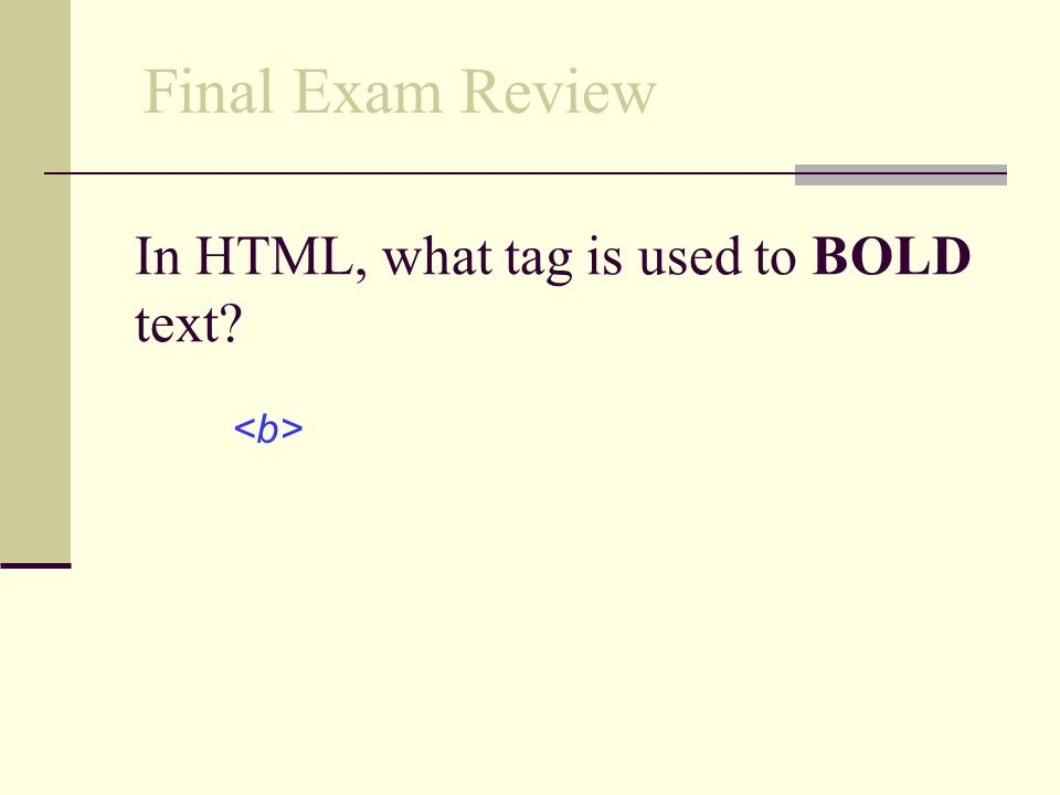 In HTML, what tag is used to BOLD text
