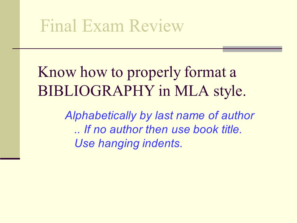 Know how to properly format a BIBLIOGRAPHY in MLA style.