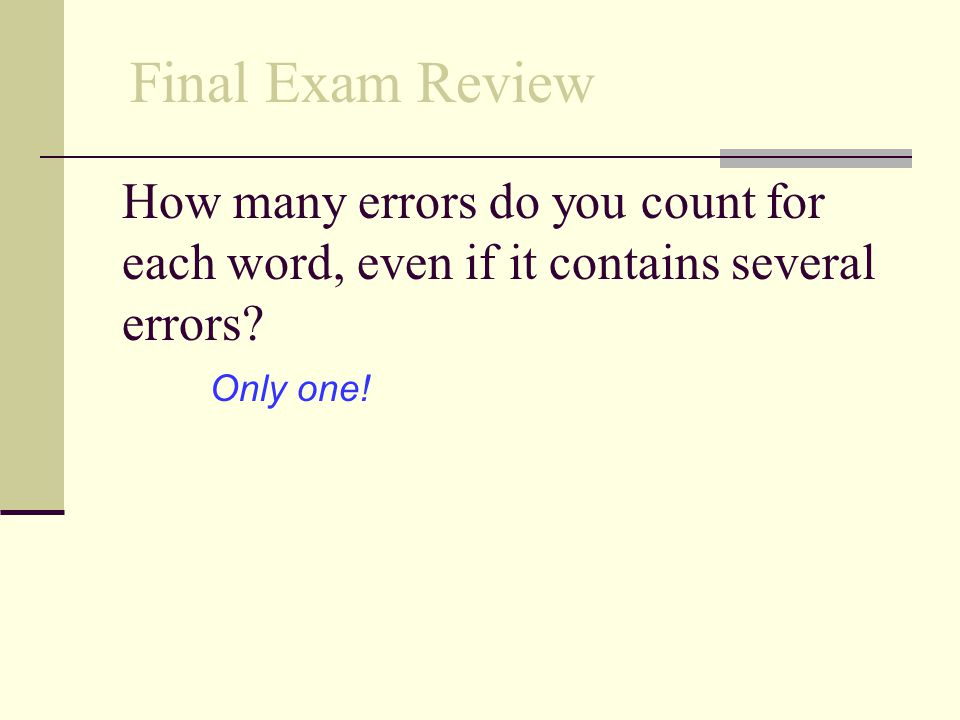 Final Exam Review How many errors do you count for each word, even if it contains several errors.
