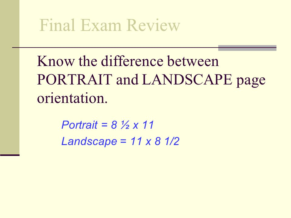 Know the difference between PORTRAIT and LANDSCAPE page orientation.