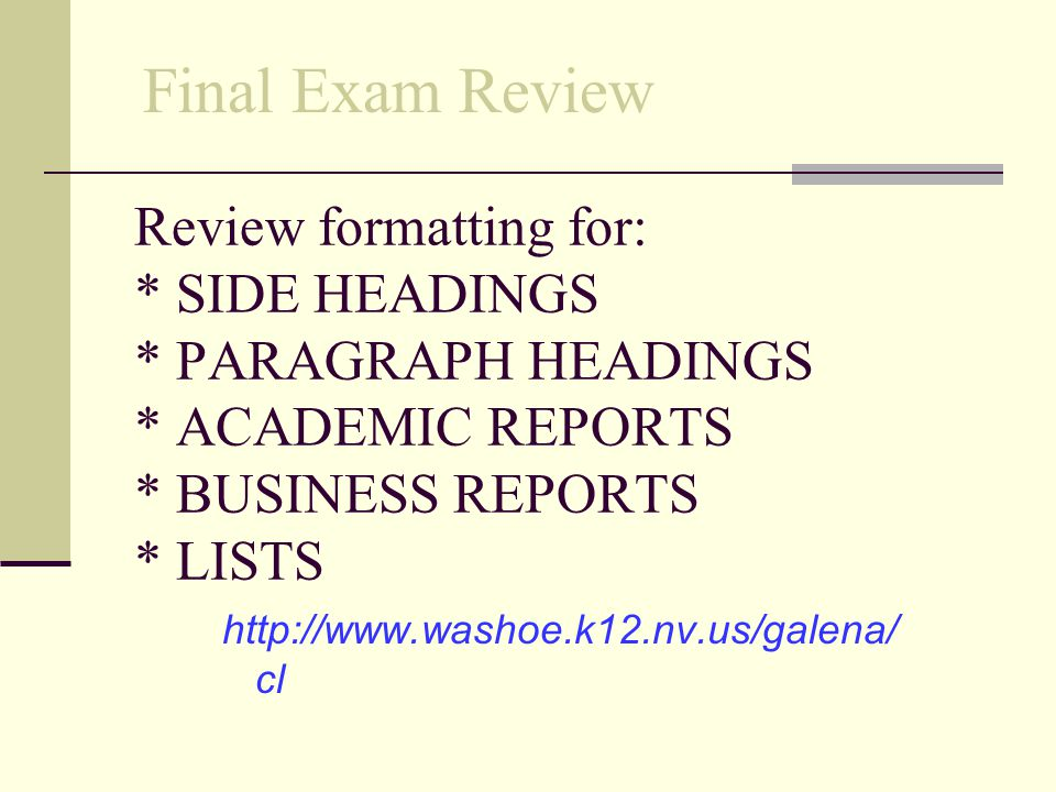 Final Exam Review Review formatting for: * SIDE HEADINGS * PARAGRAPH HEADINGS * ACADEMIC REPORTS * BUSINESS REPORTS * LISTS.