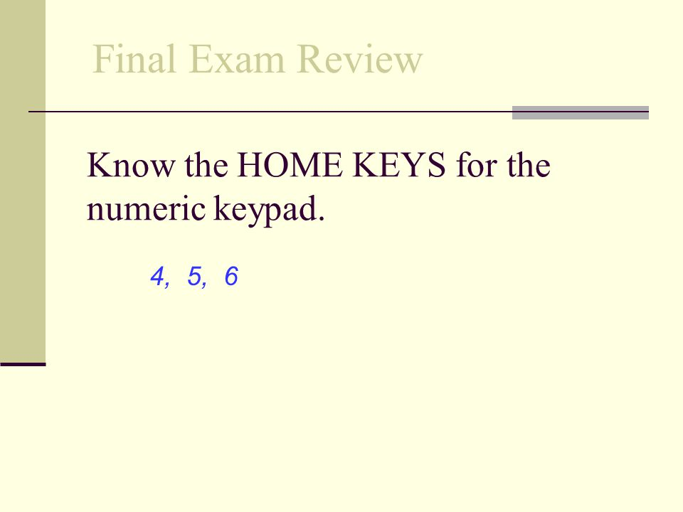 Know the HOME KEYS for the numeric keypad.