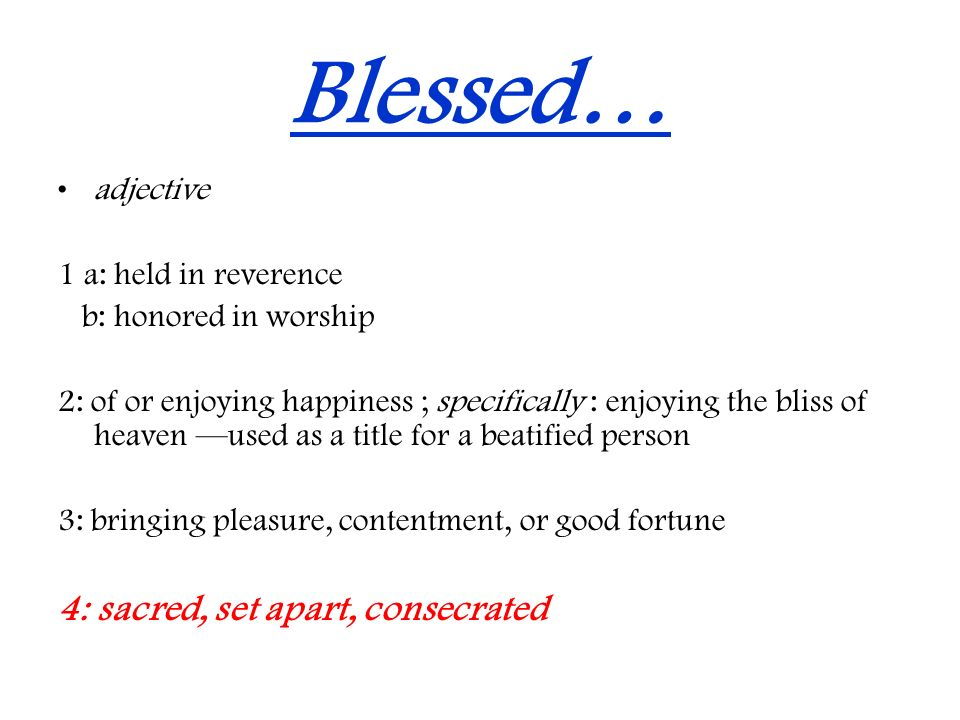 Blessed… 4: sacred, set apart, consecrated adjective