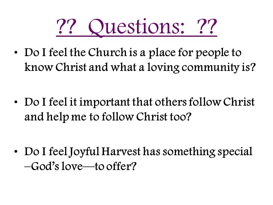 Questions: Do I feel the Church is a place for people to know Christ and what a loving community is