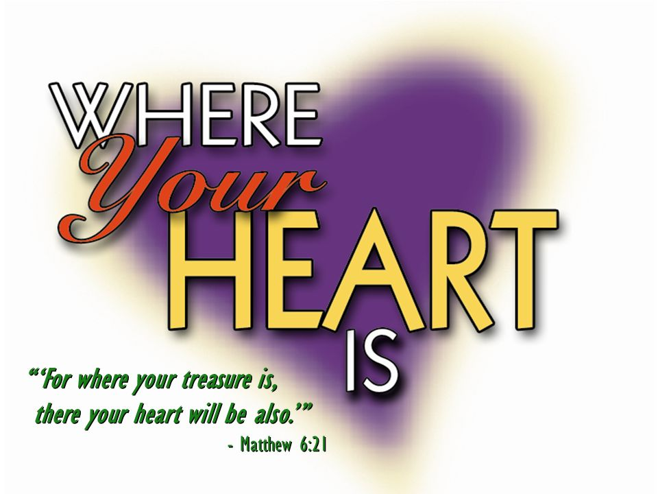 'For where your treasure is, there your heart will be also.'