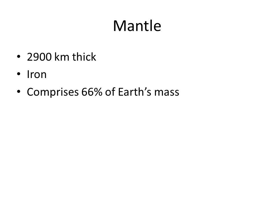 Mantle 2900 km thick Iron Comprises 66% of Earth's mass