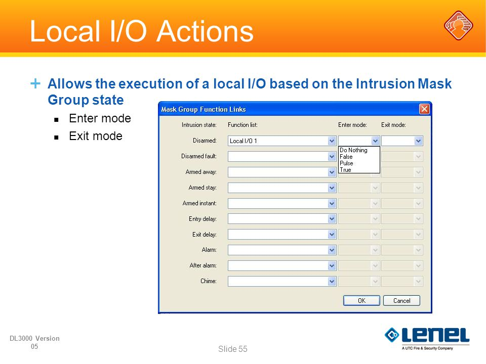Local I/O Actions Allows the execution of a local I/O based on the Intrusion Mask Group state. Enter mode.