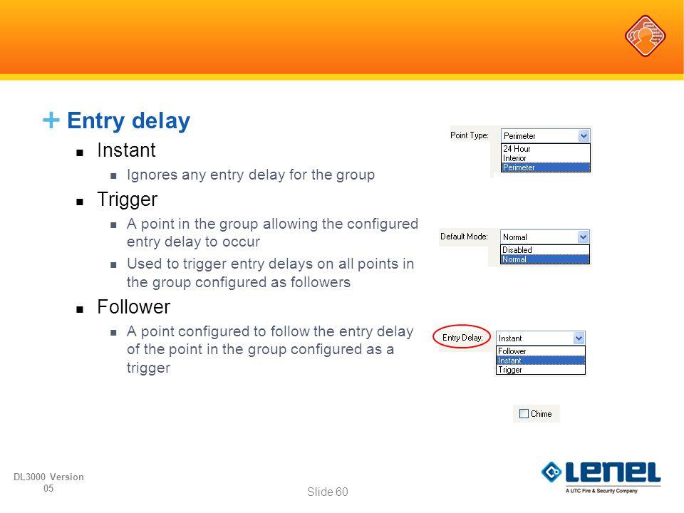 Entry delay Instant Trigger Follower