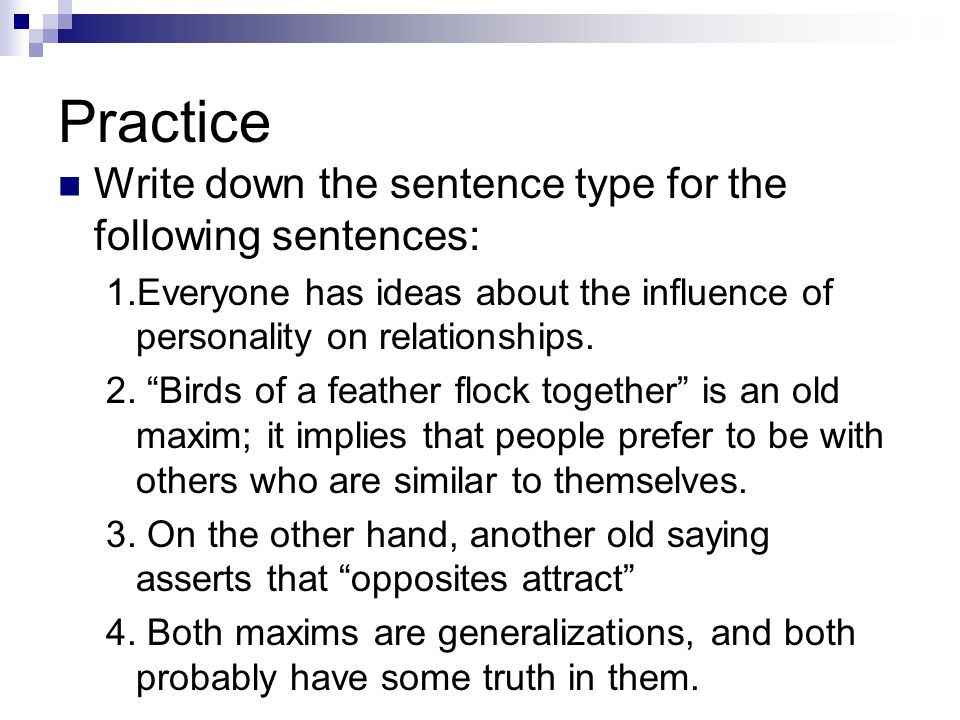 Practice Write down the sentence type for the following sentences: