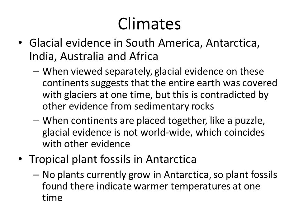 Climates Glacial evidence in South America, Antarctica, India, Australia and Africa.